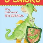 """Agnieszka Stelmaszczyk """"O smoku, który chciał zostać rycerzem"""""""